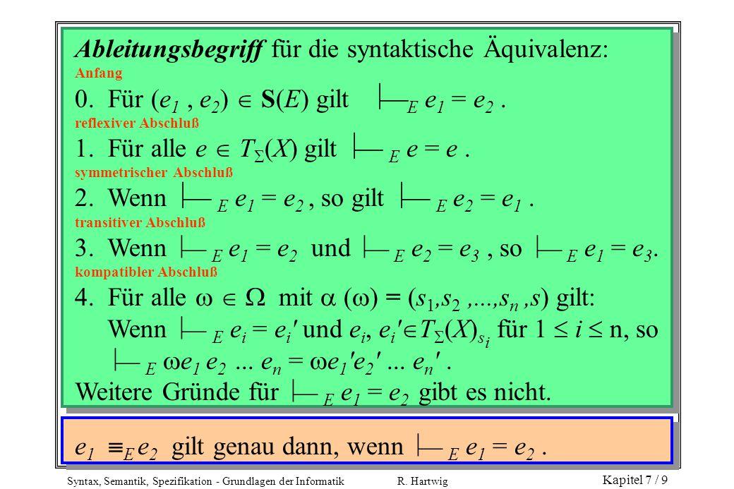 Syntax, Semantik, Spezifikation - Grundlagen der Informatik R. Hartwig Kapitel 7 / 9 Ableitungsbegriff für die syntaktische Äquivalenz: Anfang 0. Für