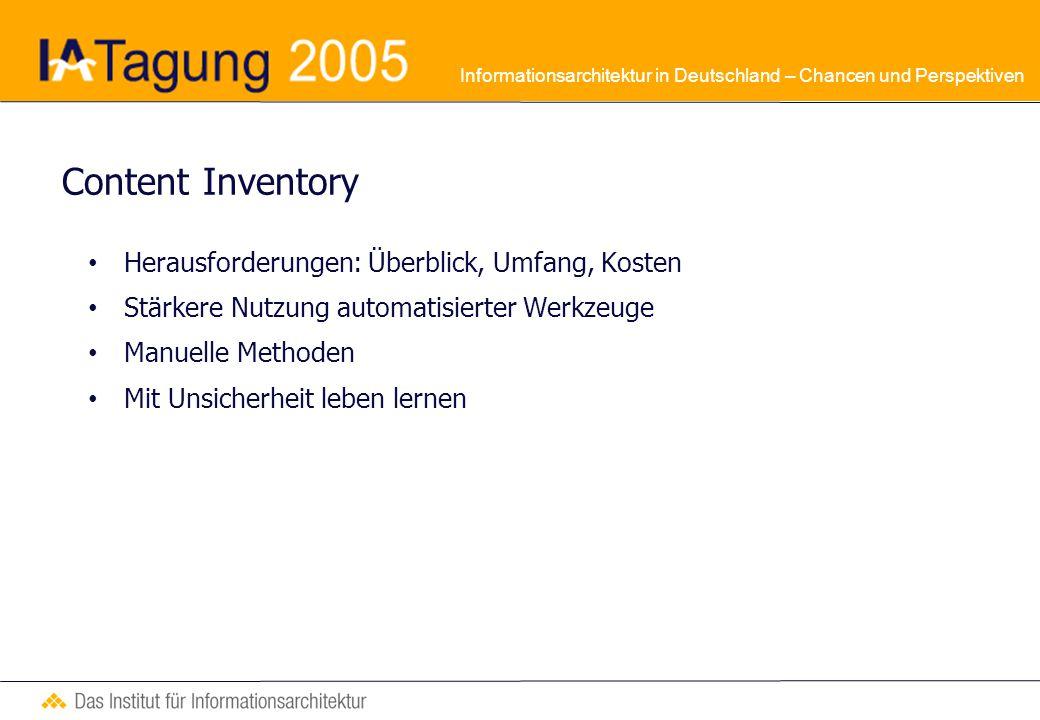 Informationsarchitektur in Deutschland – Chancen und Perspektiven Content Inventory Herausforderungen: Überblick, Umfang, Kosten Stärkere Nutzung automatisierter Werkzeuge Manuelle Methoden Mit Unsicherheit leben lernen