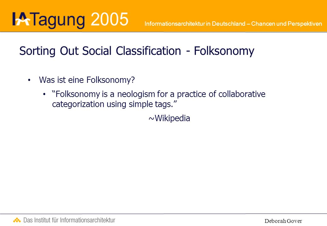 Informationsarchitektur in Deutschland – Chancen und Perspektiven Sorting Out Social Classification - Folksonomy Was ist eine Folksonomy.