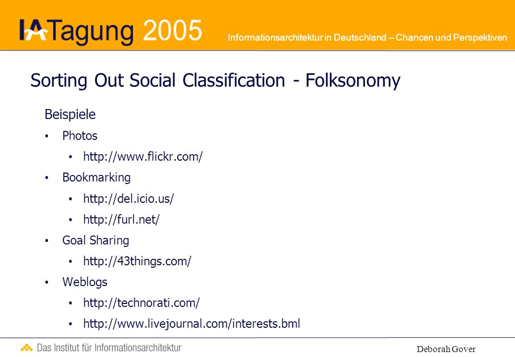 Informationsarchitektur in Deutschland – Chancen und Perspektiven Sorting Out Social Classification - Folksonomy Beispiele Photos http://www.flickr.co