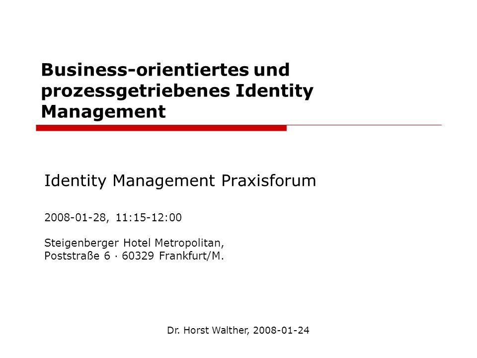 Business-orientiertes und prozessgetriebenes Identity Management Identity Management Praxisforum 2008-01-28, 11:15-12:00 Steigenberger Hotel Metropoli