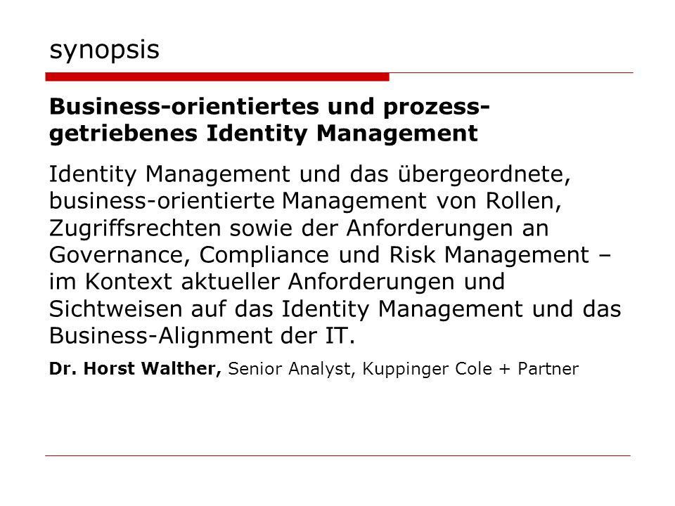 synopsis Business-orientiertes und prozess- getriebenes Identity Management Identity Management und das übergeordnete, business-orientierte Management
