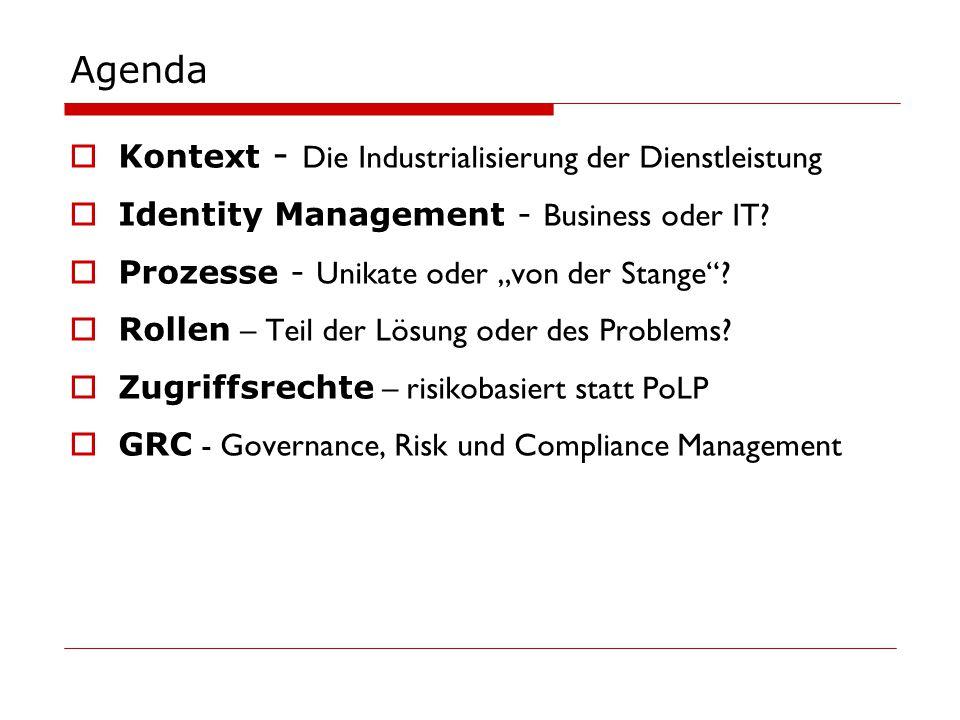 """Agenda  Kontext - Die Industrialisierung der Dienstleistung  Identity Management - Business oder IT?  Prozesse - Unikate oder """"von der Stange""""?  R"""