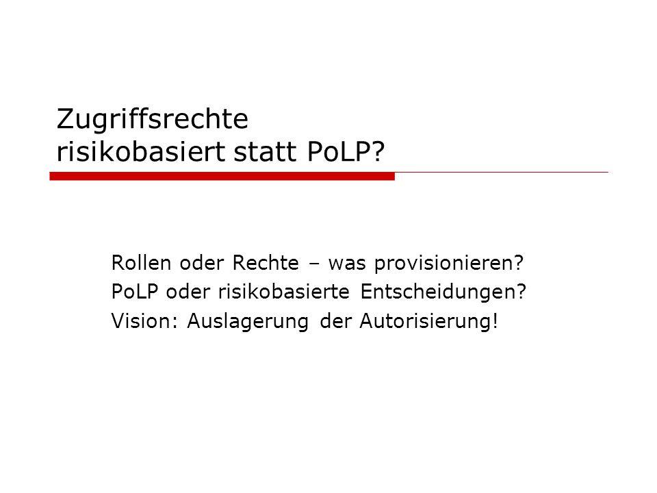 Zugriffsrechte risikobasiert statt PoLP? Rollen oder Rechte – was provisionieren? PoLP oder risikobasierte Entscheidungen? Vision: Auslagerung der Aut