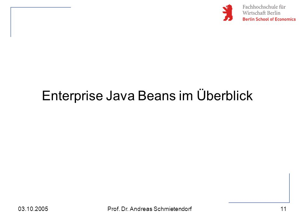 11 Prof. Dr. Andreas Schmietendorf03.10.2005 Enterprise Java Beans im Überblick