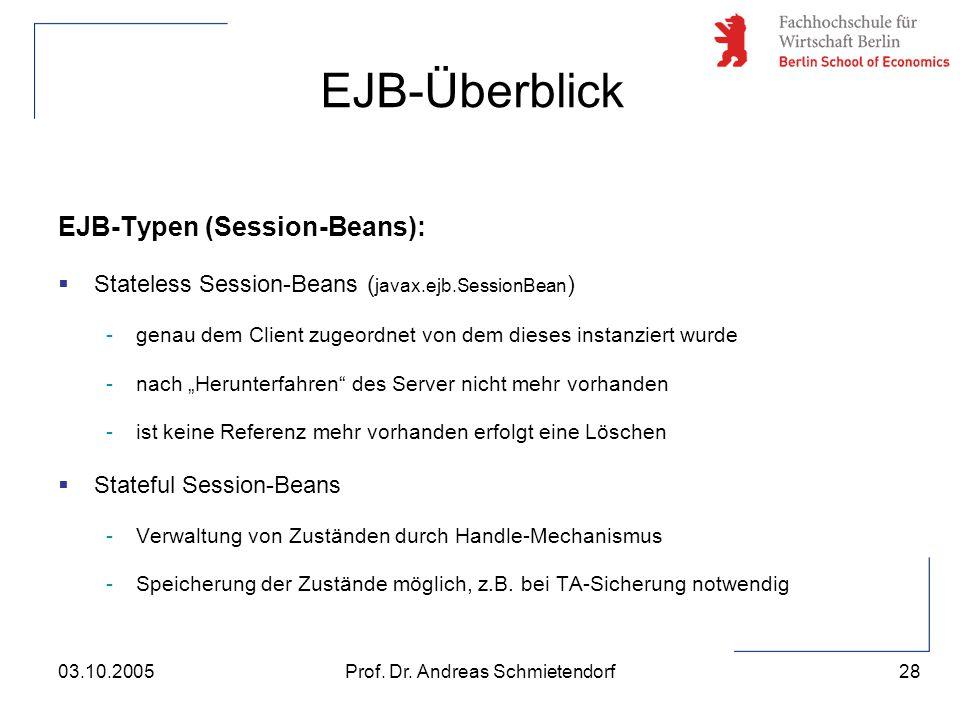 28 Prof. Dr. Andreas Schmietendorf03.10.2005 EJB-Typen (Session-Beans):  Stateless Session-Beans ( javax.ejb.SessionBean ) -genau dem Client zugeordn