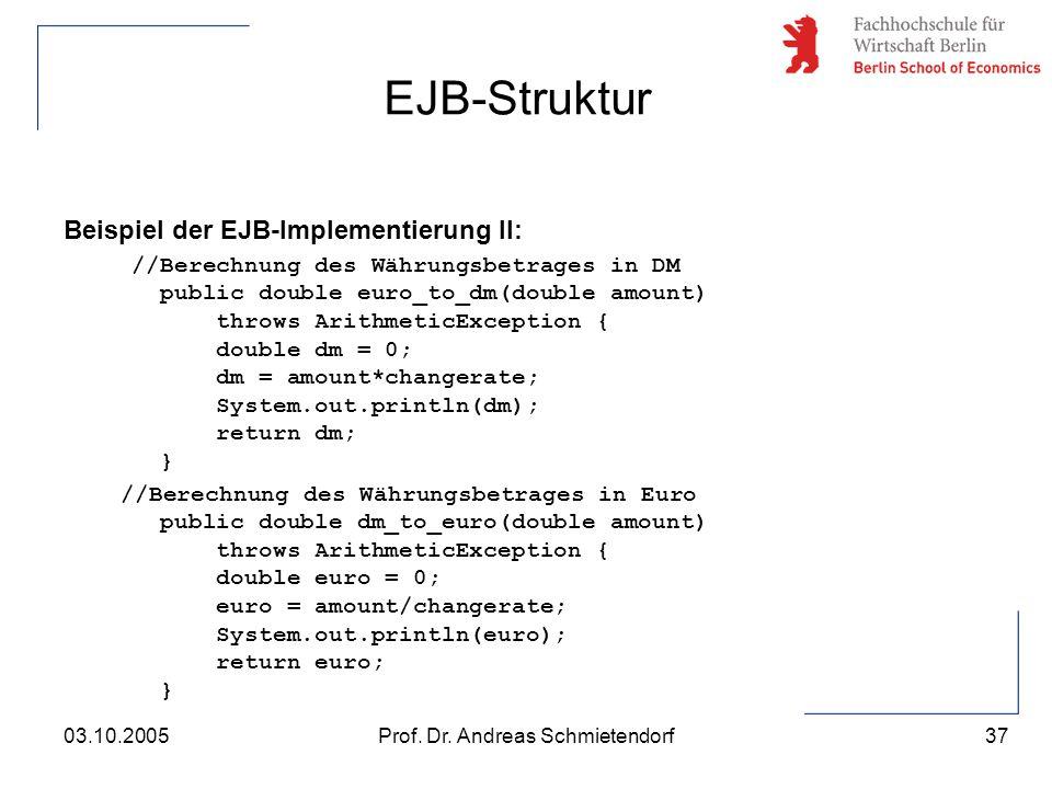 37 Prof. Dr. Andreas Schmietendorf03.10.2005 Beispiel der EJB-Implementierung II: //Berechnung des Währungsbetrages in DM public double euro_to_dm(dou