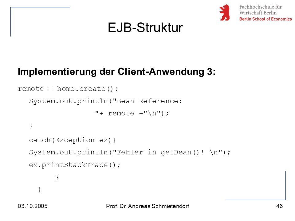 46 Prof. Dr. Andreas Schmietendorf03.10.2005 Implementierung der Client-Anwendung 3: remote = home.create(); System.out.println(
