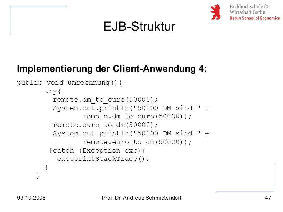 47 Prof. Dr. Andreas Schmietendorf03.10.2005 Implementierung der Client-Anwendung 4: public void umrechnung(){ try{ remote.dm_to_euro(50000); System.o