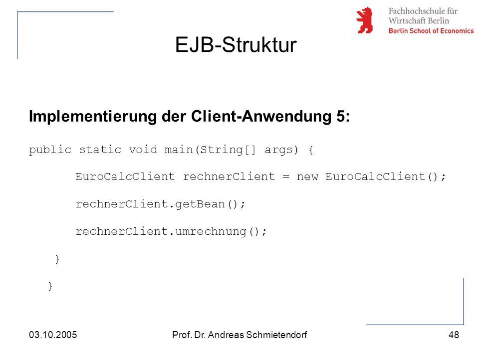 48 Prof. Dr. Andreas Schmietendorf03.10.2005 Implementierung der Client-Anwendung 5: public static void main(String[] args) { EuroCalcClient rechnerCl