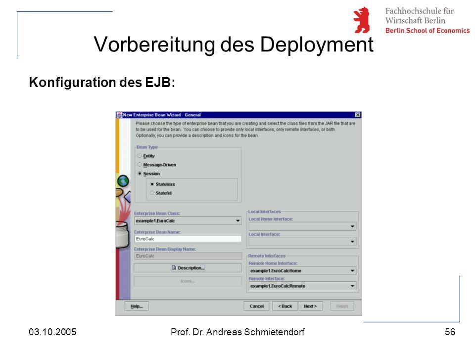 56 Prof. Dr. Andreas Schmietendorf03.10.2005 Vorbereitung des Deployment Konfiguration des EJB:
