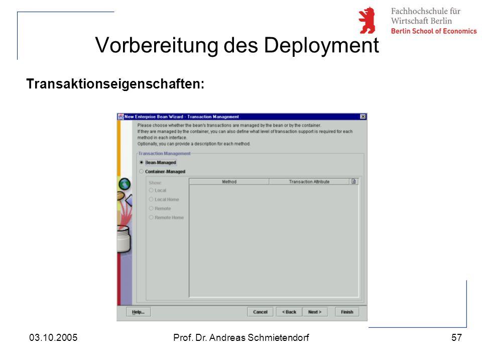 57 Prof. Dr. Andreas Schmietendorf03.10.2005 Vorbereitung des Deployment Transaktionseigenschaften: