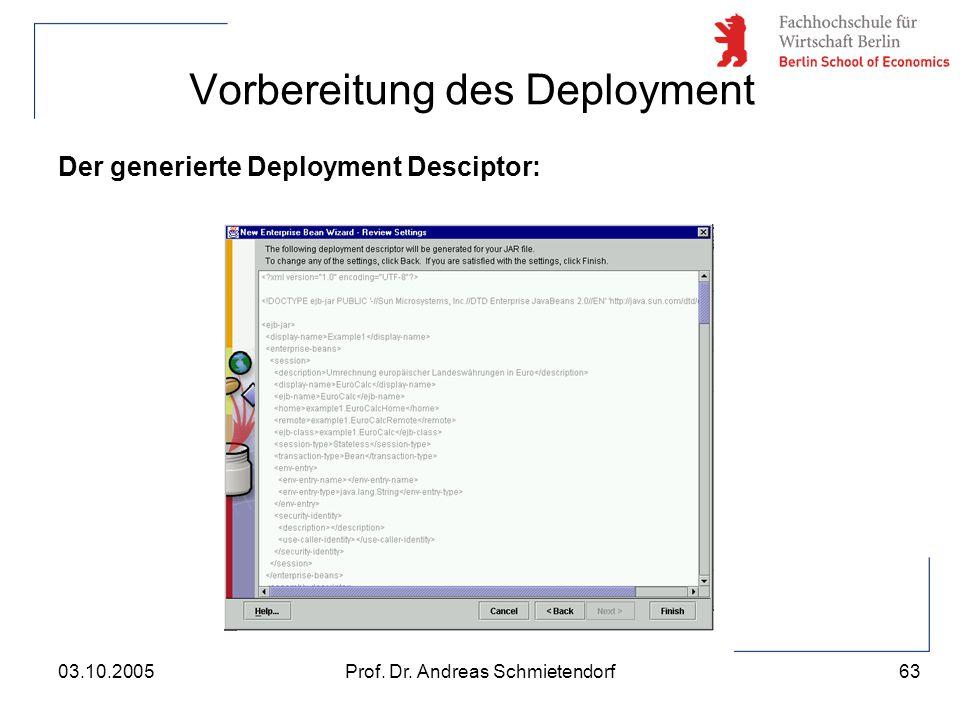 63 Prof. Dr. Andreas Schmietendorf03.10.2005 Vorbereitung des Deployment Der generierte Deployment Desciptor: