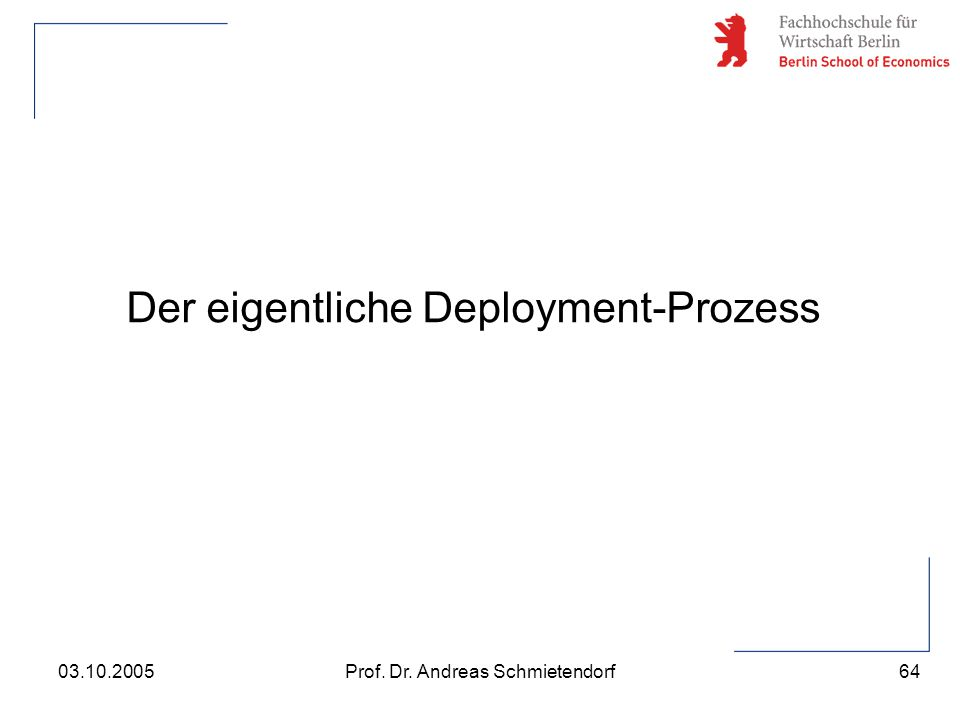 64 Prof. Dr. Andreas Schmietendorf03.10.2005 Der eigentliche Deployment-Prozess