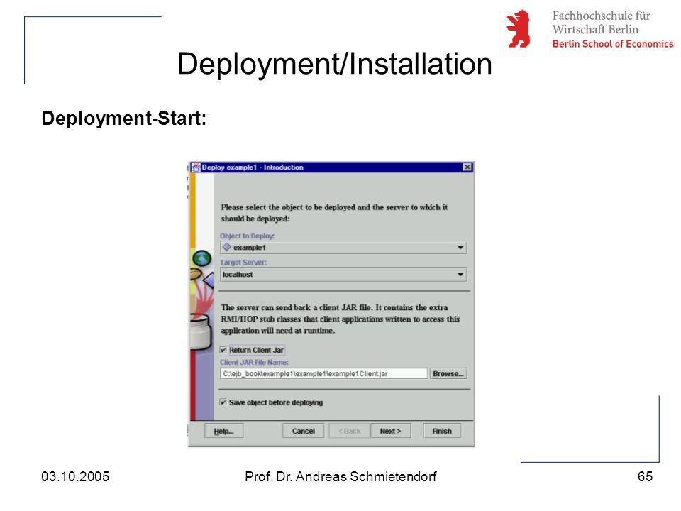 65 Prof. Dr. Andreas Schmietendorf03.10.2005 Deployment/Installation Deployment-Start: