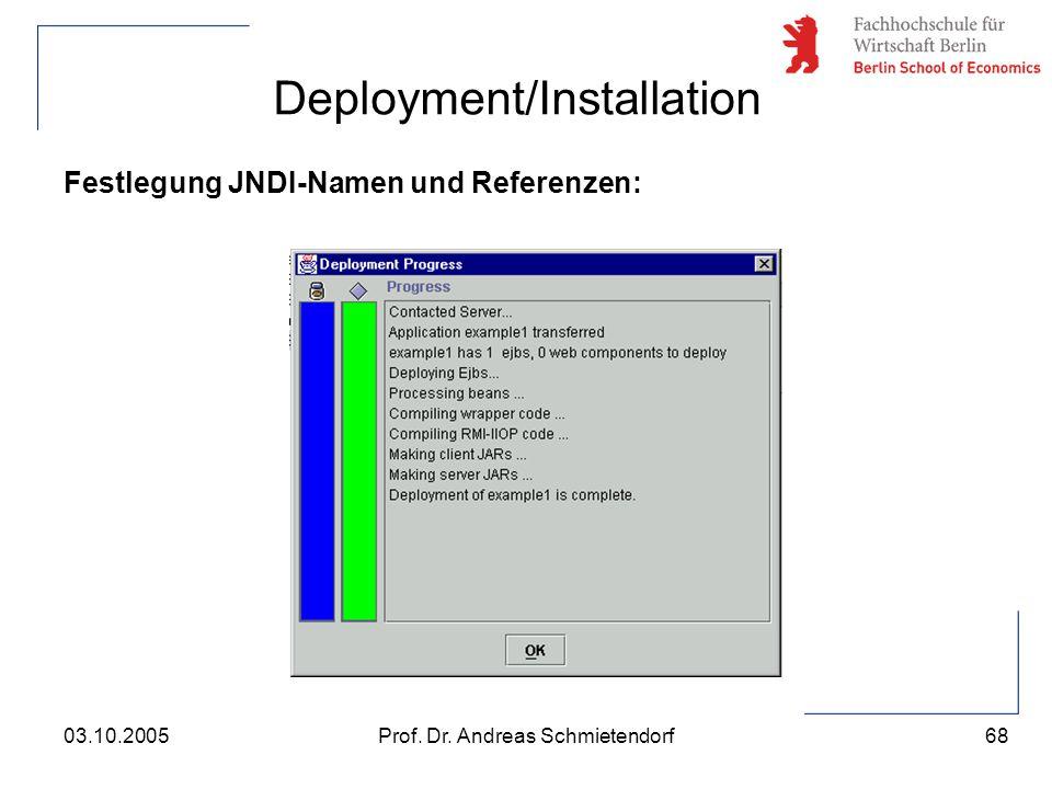 68 Prof. Dr. Andreas Schmietendorf03.10.2005 Deployment/Installation Festlegung JNDI-Namen und Referenzen: