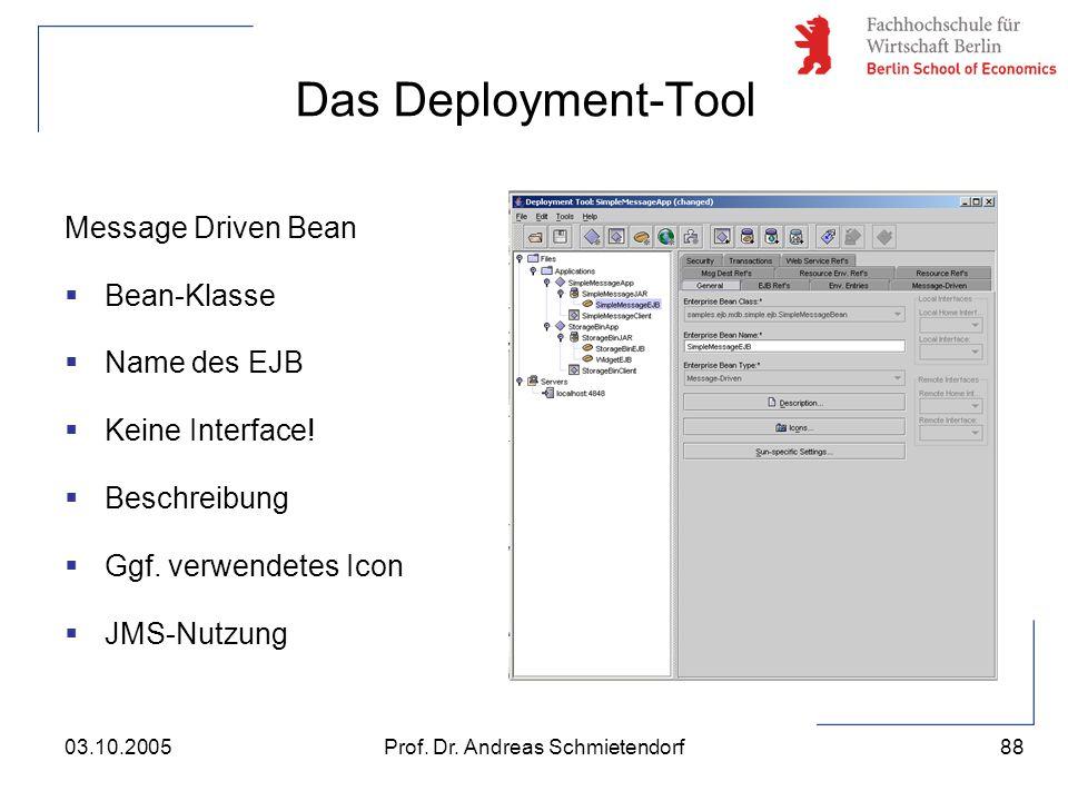 88 Prof. Dr. Andreas Schmietendorf03.10.2005 Das Deployment-Tool Message Driven Bean  Bean-Klasse  Name des EJB  Keine Interface!  Beschreibung 