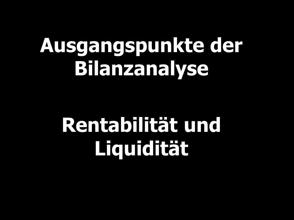 Handlungsfelder und Ziele von Bilanzanalyse Finanz- wirtschaftliche Unterneh- mensführung Rentabilität Unabhän- gigkeit Sicherheit Liquidität