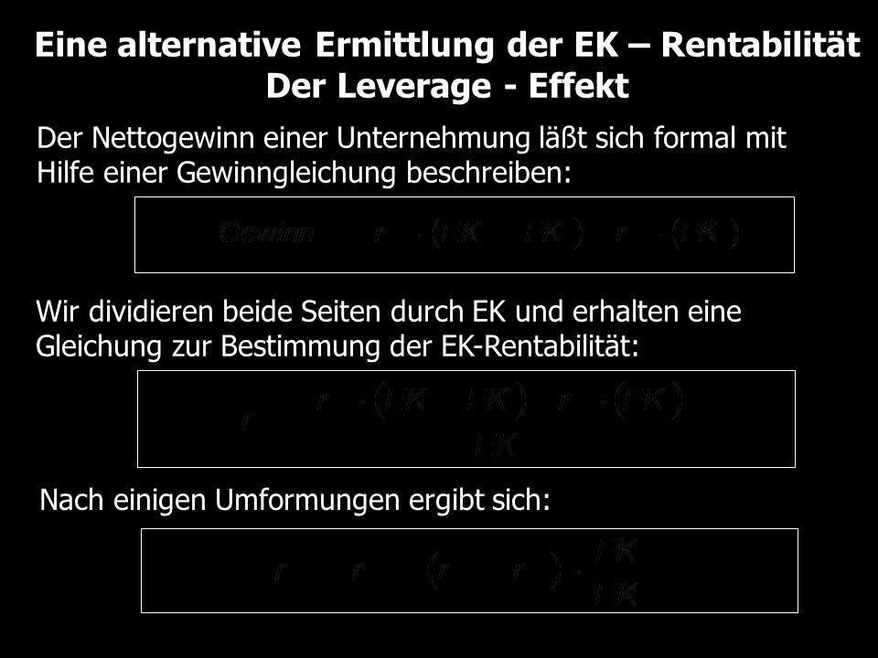 Eine alternative Ermittlung der EK – Rentabilität Der Leverage - Effekt Der Nettogewinn einer Unternehmung läßt sich formal mit Hilfe einer Gewinnglei