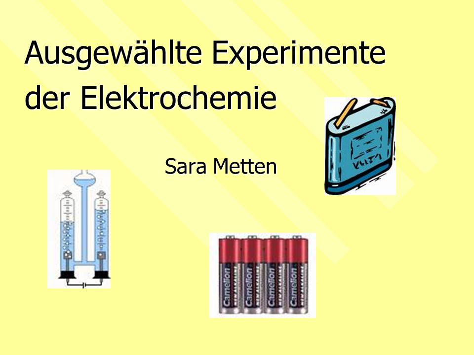Ausgewählte Experimente der Elektrochemie Sara Metten