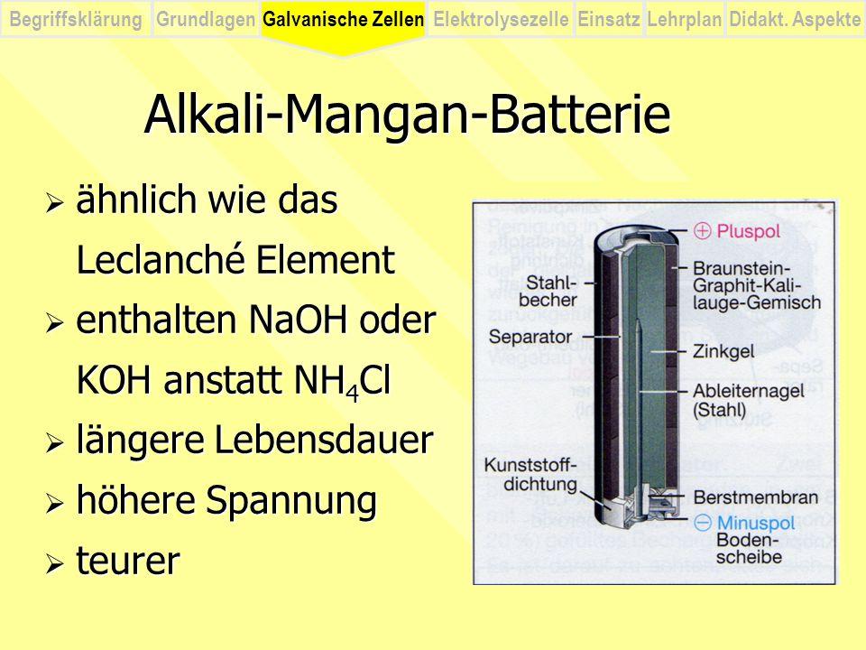 BegriffsklärungElektrolysezelleGalvanische ZellenEinsatzLehrplanDidakt. Aspekte Grundlagen Alkali-Mangan-Batterie  ähnlich wie das Leclanché Element