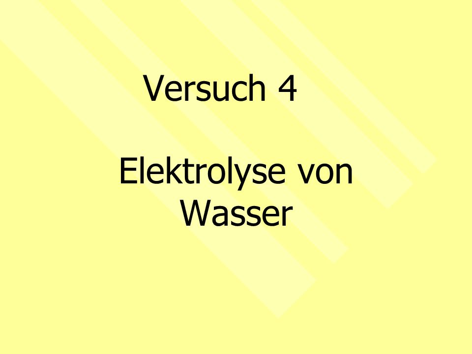 Versuch 4 Elektrolyse von Wasser