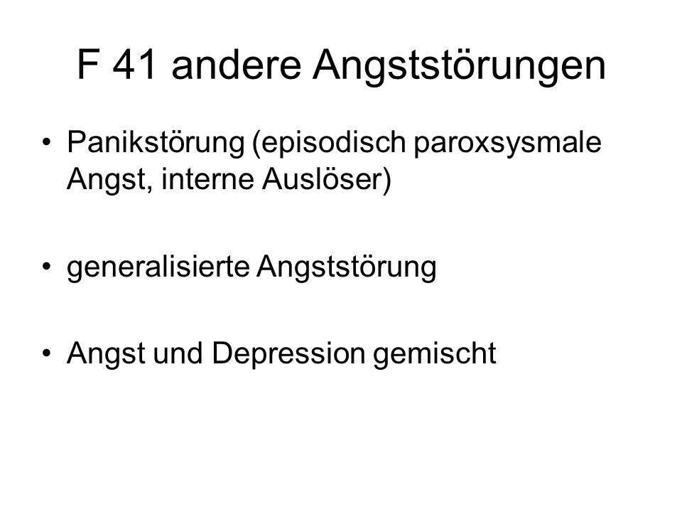 F 41 andere Angststörungen Panikstörung (episodisch paroxsysmale Angst, interne Auslöser) generalisierte Angststörung Angst und Depression gemischt