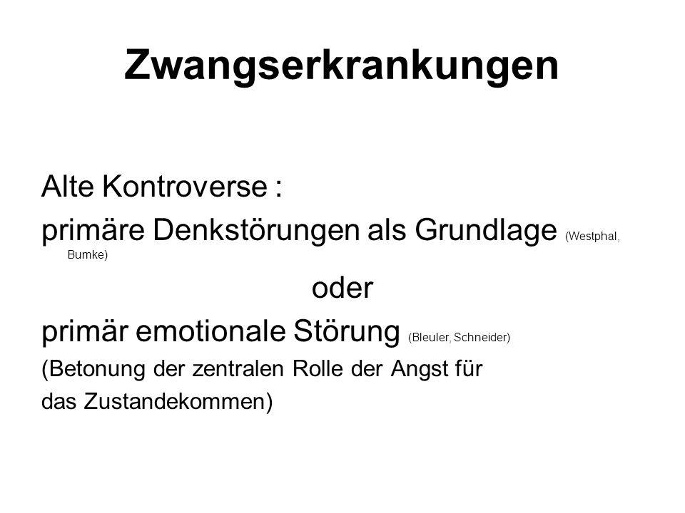 Zwangserkrankungen Alte Kontroverse : primäre Denkstörungen als Grundlage (Westphal, Bumke) oder primär emotionale Störung (Bleuler, Schneider) (Beton