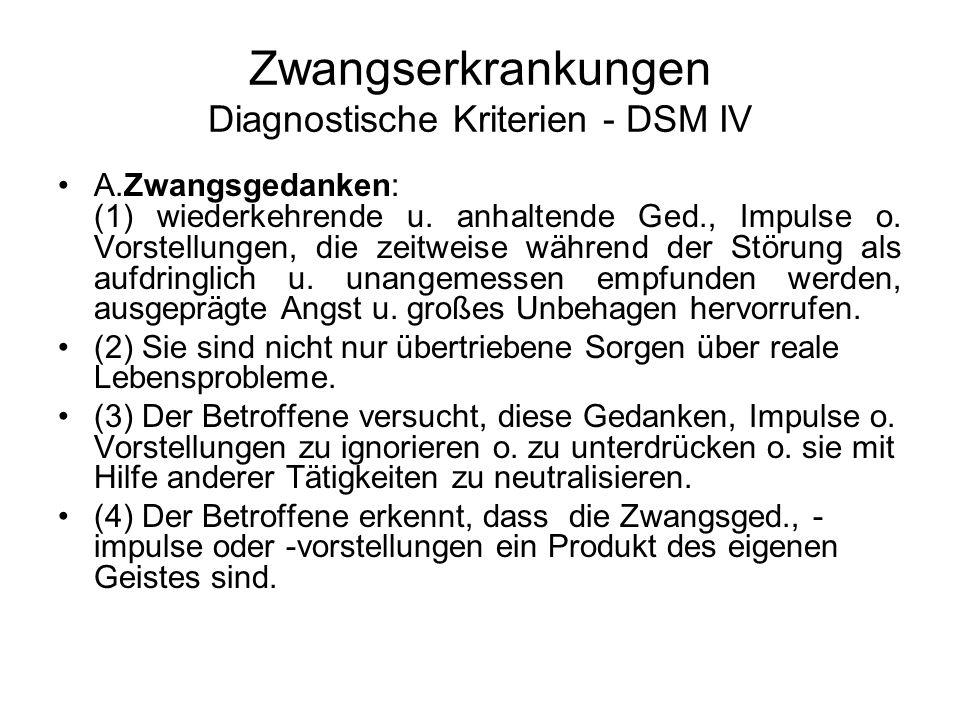 Zwangserkrankungen Diagnostische Kriterien - DSM IV A.Zwangsgedanken: (1) wiederkehrende u. anhaltende Ged., Impulse o. Vorstellungen, die zeitweise w