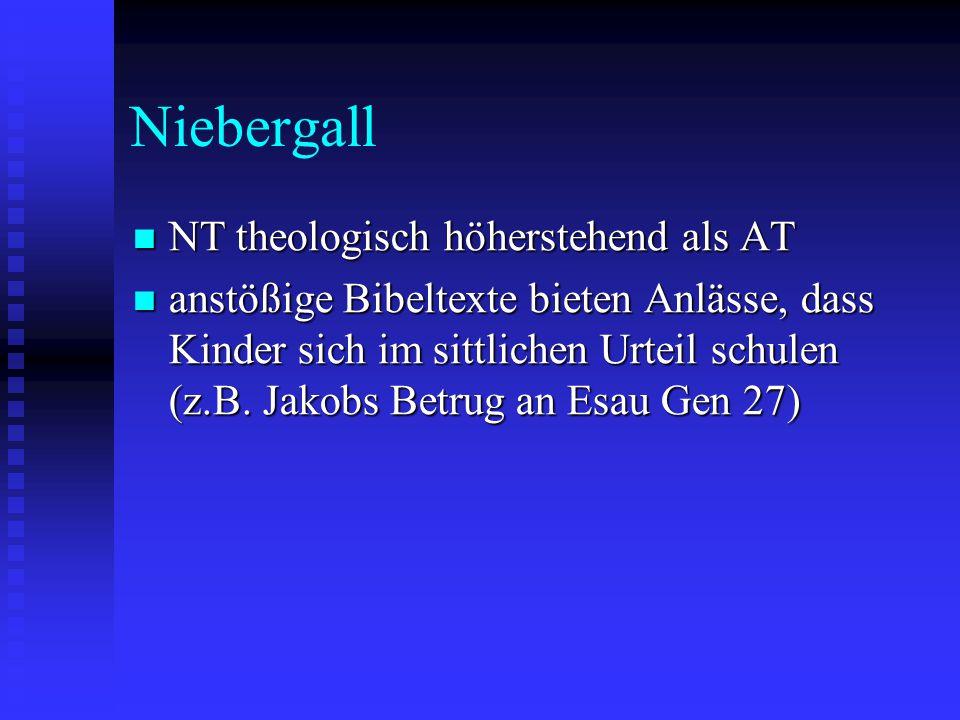 Niebergall NT theologisch höherstehend als AT NT theologisch höherstehend als AT anstößige Bibeltexte bieten Anlässe, dass Kinder sich im sittlichen U