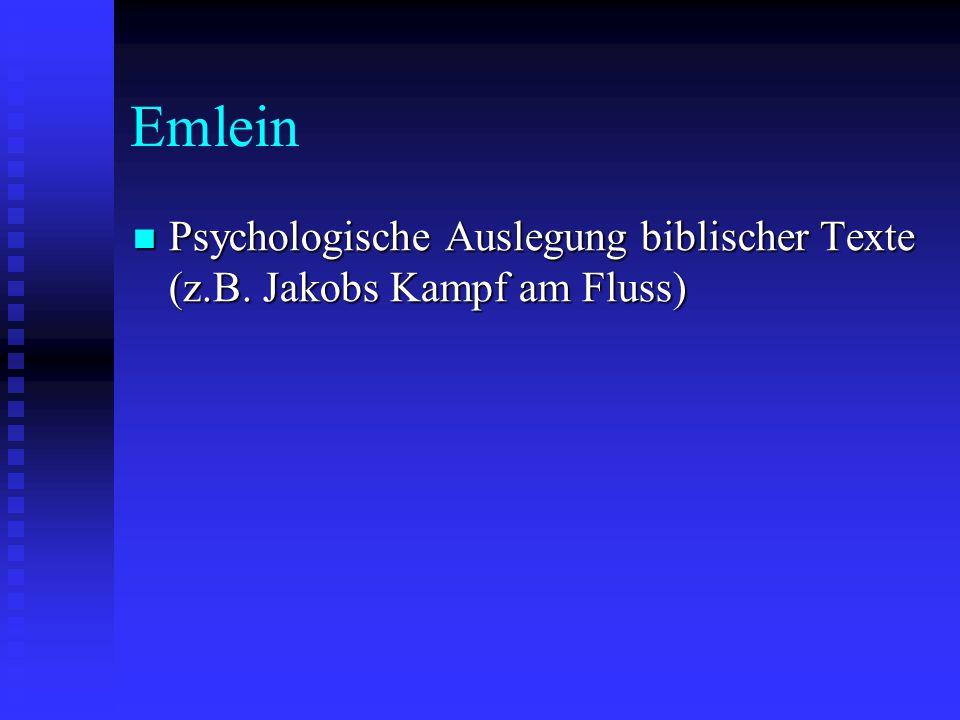 Emlein Psychologische Auslegung biblischer Texte (z.B. Jakobs Kampf am Fluss) Psychologische Auslegung biblischer Texte (z.B. Jakobs Kampf am Fluss)