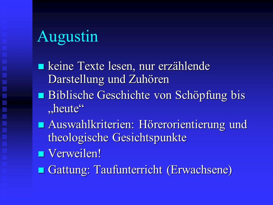 Augustin keine Texte lesen, nur erzählende Darstellung und Zuhören keine Texte lesen, nur erzählende Darstellung und Zuhören Biblische Geschichte von