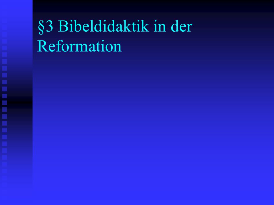 §3 Bibeldidaktik in der Reformation