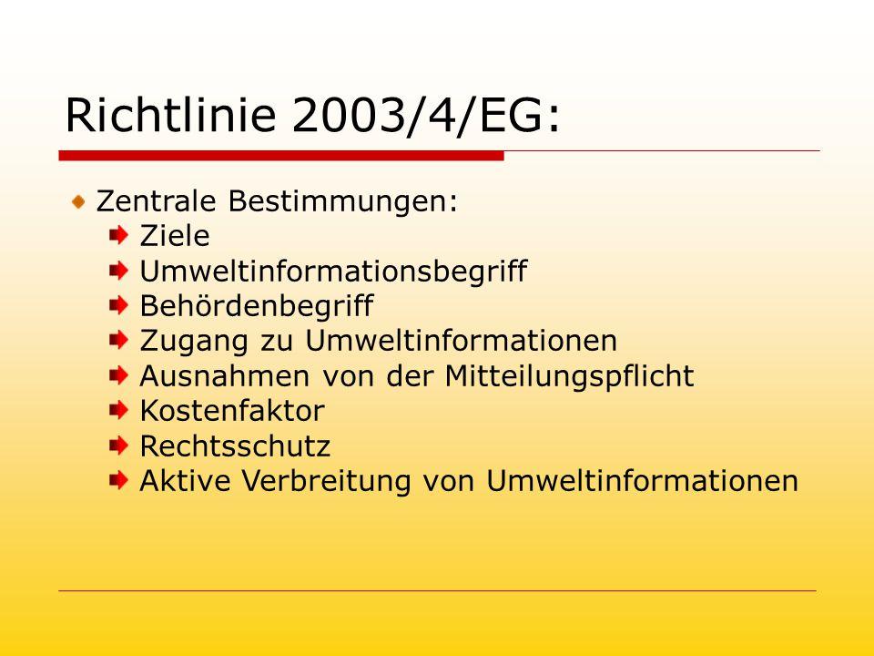 Richtlinie 2003/4/EG: Zentrale Bestimmungen: Ziele Umweltinformationsbegriff Behördenbegriff Zugang zu Umweltinformationen Ausnahmen von der Mitteilungspflicht Kostenfaktor Rechtsschutz Aktive Verbreitung von Umweltinformationen