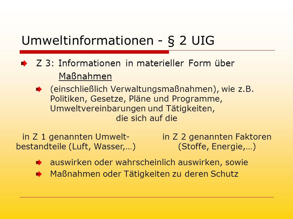 Umweltinformationen - § 2 UIG Z 3: Informationen in materieller Form über Maßnahmen (einschließlich Verwaltungsmaßnahmen), wie z.B.