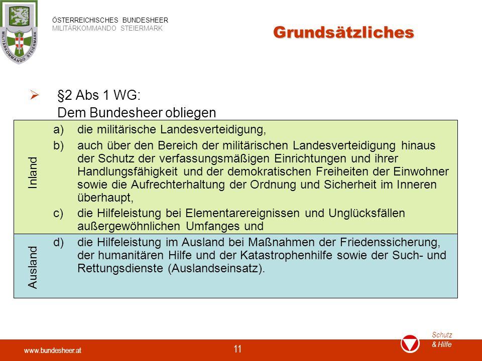 www.bundesheer.at Schutz & Hilfe ÖSTERREICHISCHES BUNDESHEER MILITÄRKOMMANDO STEIERMARK 11 Grundsätzliches  §2 Abs 1 WG: Dem Bundesheer obliegen a)di