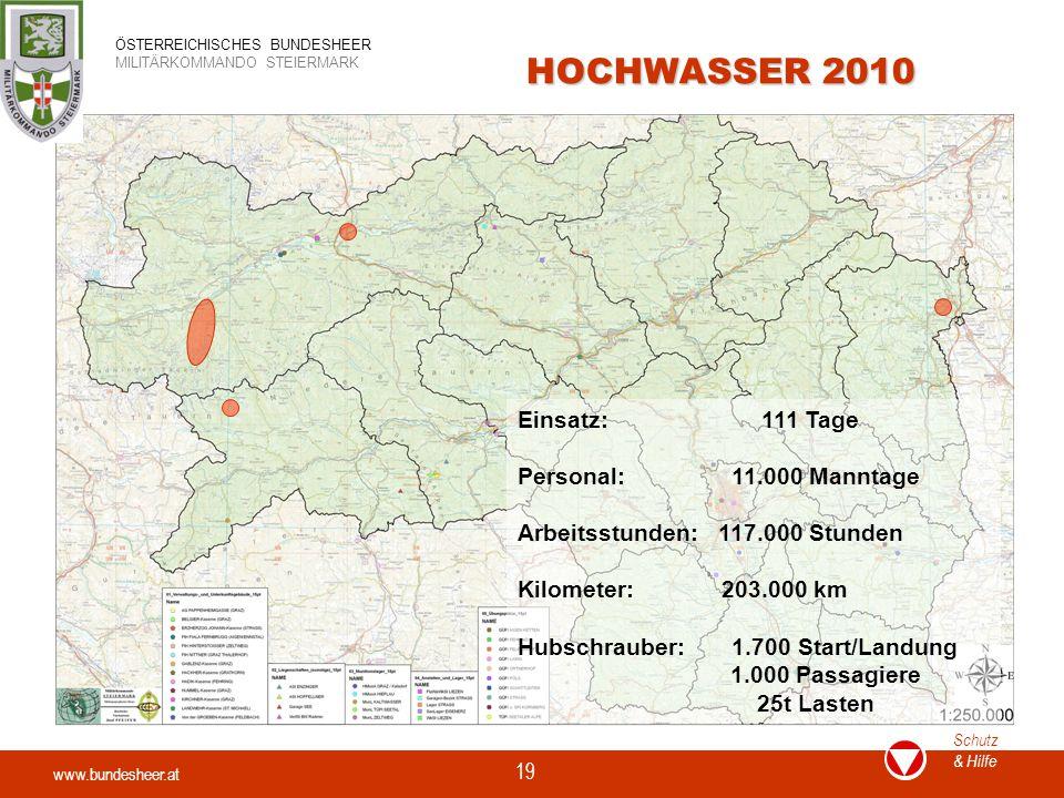www.bundesheer.at Schutz & Hilfe ÖSTERREICHISCHES BUNDESHEER MILITÄRKOMMANDO STEIERMARK 19 HOCHWASSER 2010 Einsatz: 111 Tage Personal: 11.000 Manntage