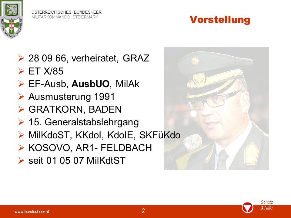 www.bundesheer.at Schutz & Hilfe ÖSTERREICHISCHES BUNDESHEER MILITÄRKOMMANDO STEIERMARK 2 Vorstellung  28 09 66, verheiratet, GRAZ  ET X/85  EF-Ausb, AusbUO, MilAk  Ausmusterung 1991  GRATKORN, BADEN  15.