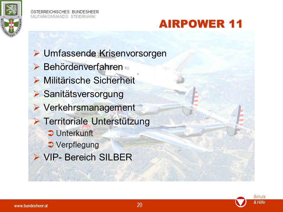 www.bundesheer.at Schutz & Hilfe ÖSTERREICHISCHES BUNDESHEER MILITÄRKOMMANDO STEIERMARK 20 AIRPOWER 11  Umfassende Krisenvorsorgen  Behördenverfahre