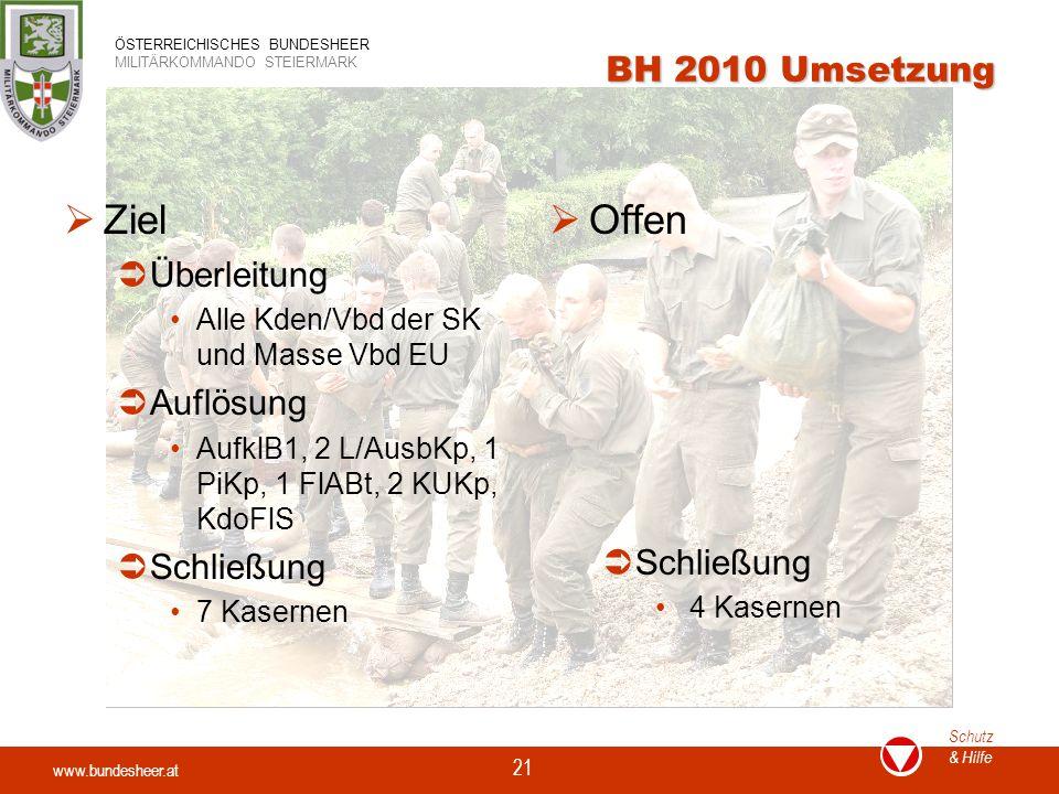 www.bundesheer.at Schutz & Hilfe ÖSTERREICHISCHES BUNDESHEER MILITÄRKOMMANDO STEIERMARK 21  Ziel  Überleitung Alle Kden/Vbd der SK und Masse Vbd EU  Auflösung AufklB1, 2 L/AusbKp, 1 PiKp, 1 FlABt, 2 KUKp, KdoFlS  Schließung 7 Kasernen  Offen  Schließung 4 Kasernen BH 2010 Umsetzung