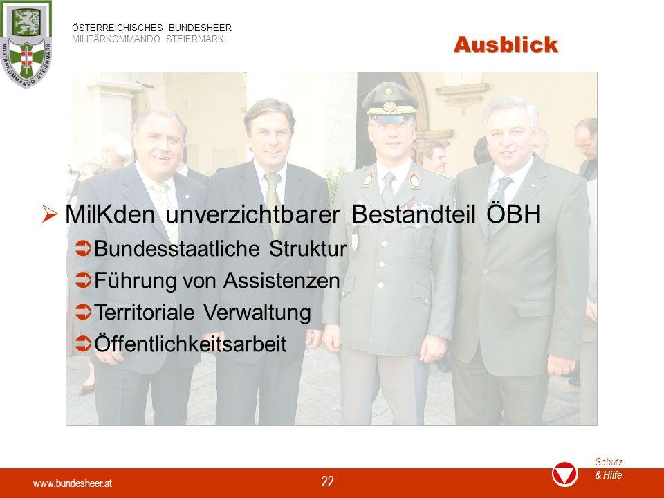 www.bundesheer.at Schutz & Hilfe ÖSTERREICHISCHES BUNDESHEER MILITÄRKOMMANDO STEIERMARK 22 Ausblick  MilKden unverzichtbarer Bestandteil ÖBH  Bundes