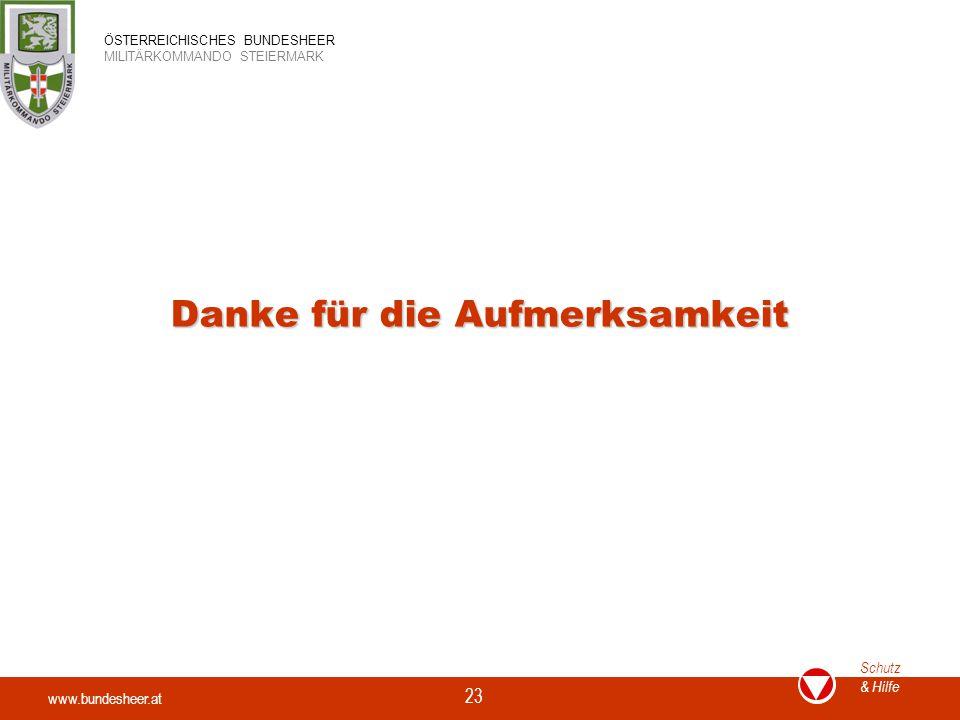 www.bundesheer.at Schutz & Hilfe ÖSTERREICHISCHES BUNDESHEER MILITÄRKOMMANDO STEIERMARK 23 Danke für die Aufmerksamkeit