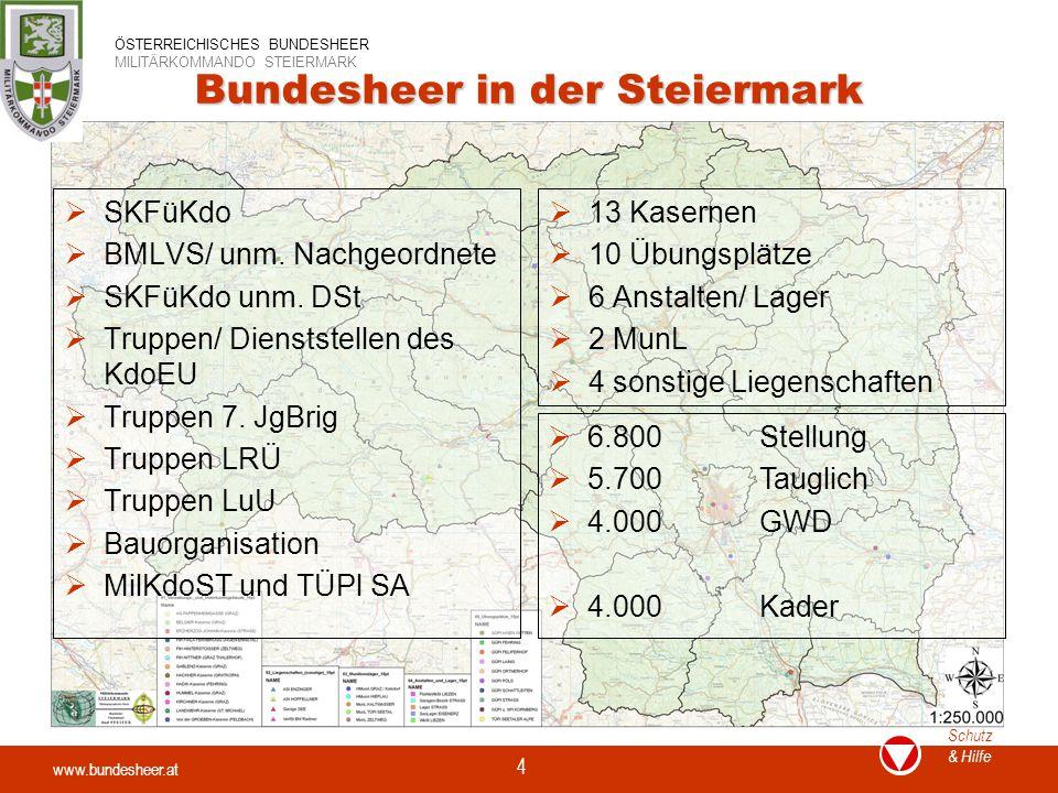 www.bundesheer.at Schutz & Hilfe ÖSTERREICHISCHES BUNDESHEER MILITÄRKOMMANDO STEIERMARK 4 Bundesheer in der Steiermark  SKFüKdo  BMLVS/ unm. Nachgeo