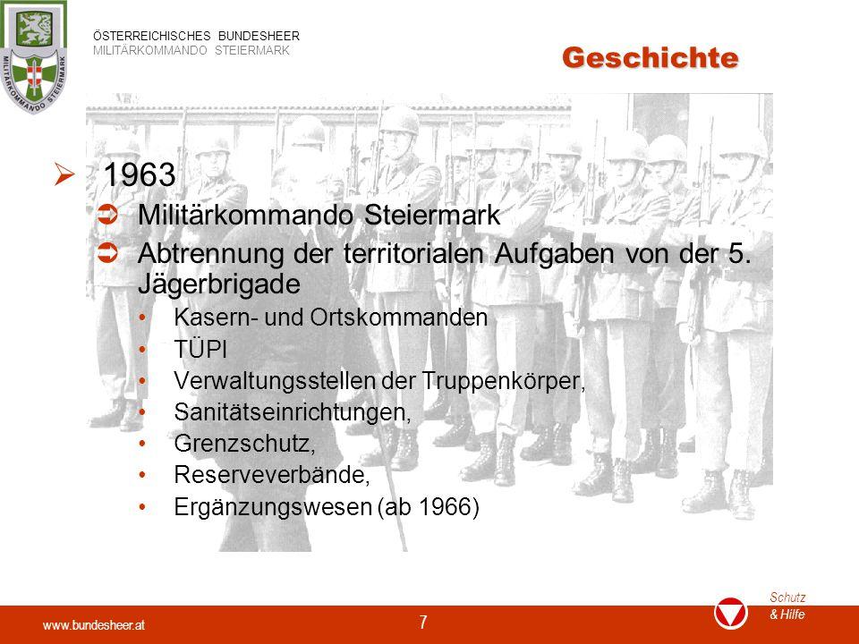 www.bundesheer.at Schutz & Hilfe ÖSTERREICHISCHES BUNDESHEER MILITÄRKOMMANDO STEIERMARK 7 Geschichte  1963  Militärkommando Steiermark  Abtrennung der territorialen Aufgaben von der 5.