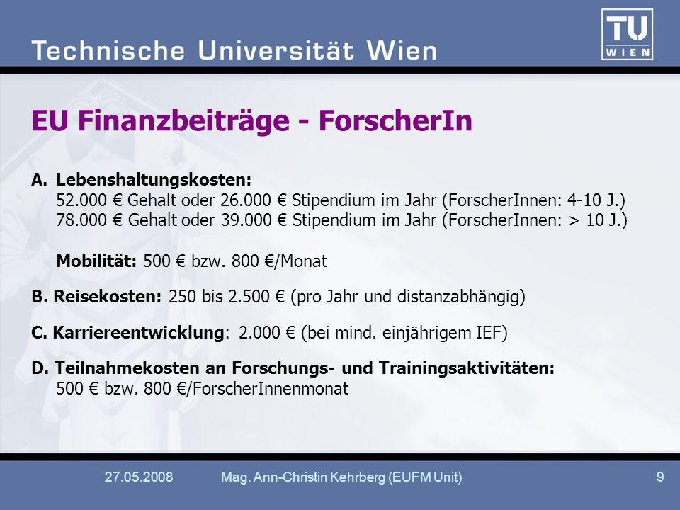 27.05.2008Mag. Ann-Christin Kehrberg (EUFM Unit)9 EU Finanzbeiträge - ForscherIn A.