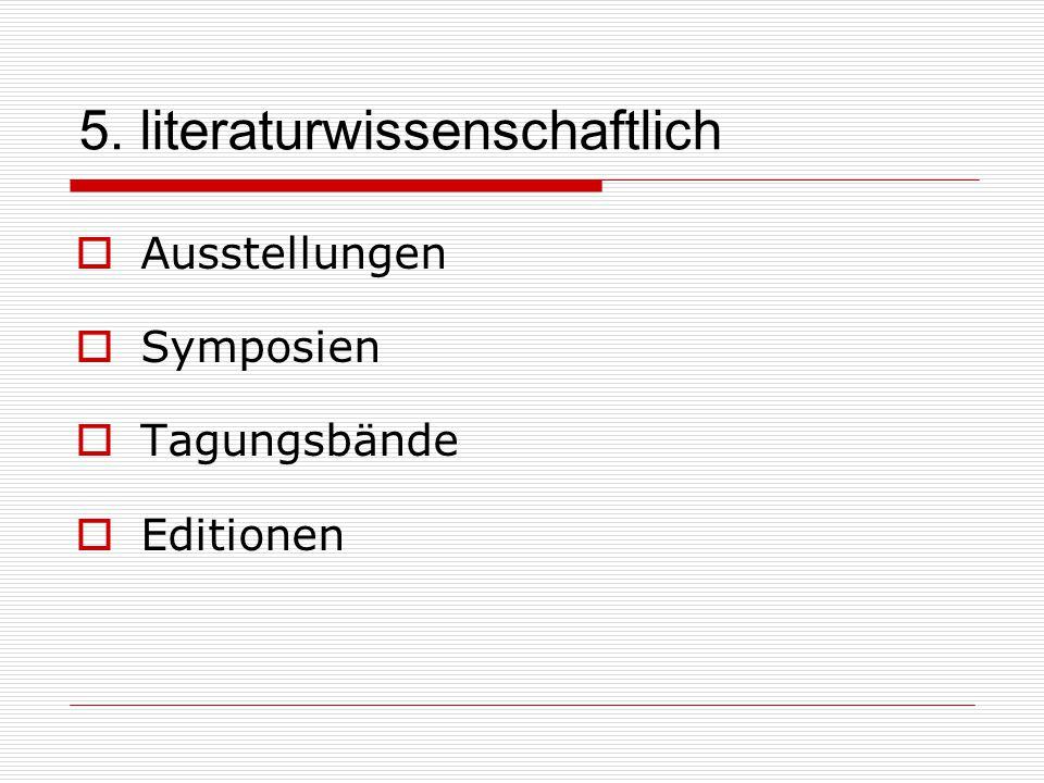 5. literaturwissenschaftlich  Ausstellungen  Symposien  Tagungsbände  Editionen