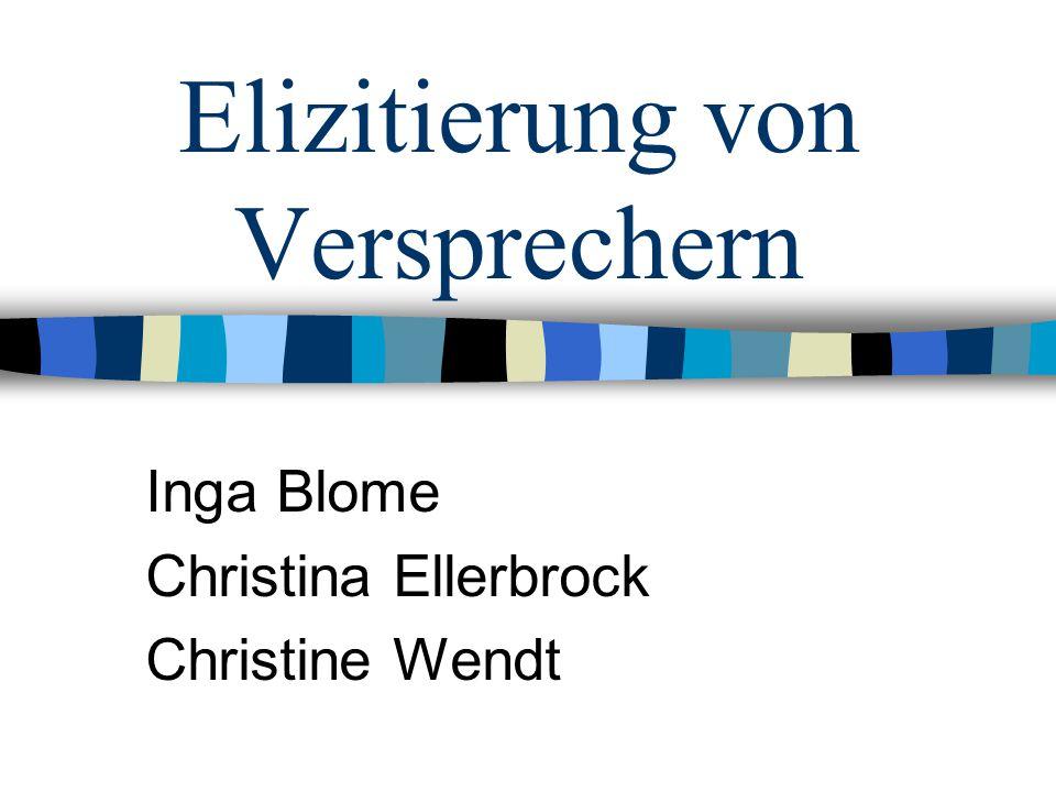 Elizitierung von Versprechern Inga Blome Christina Ellerbrock Christine Wendt