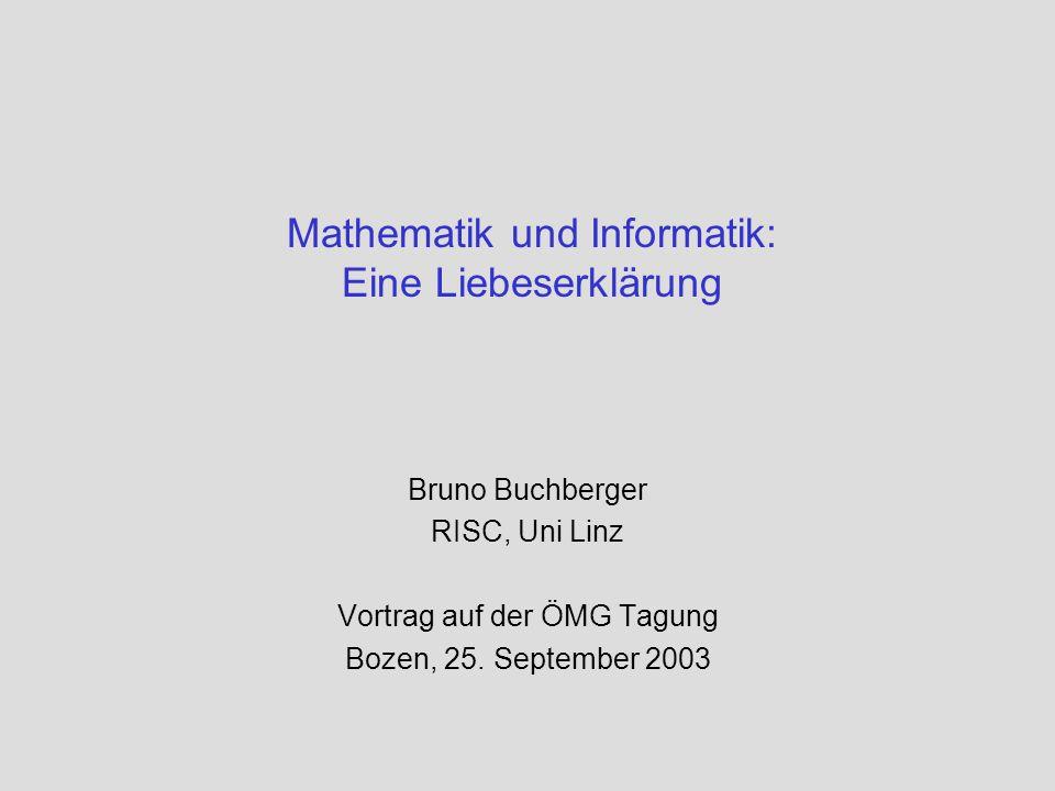 Mathematik und Informatik: Eine Liebeserklärung Bruno Buchberger RISC, Uni Linz Vortrag auf der ÖMG Tagung Bozen, 25. September 2003