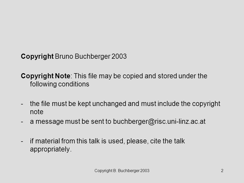 Copyright B. Buchberger 20032 Copyright Bruno Buchberger 2003 Copyright Note: This file may be copied and stored under the following conditions -the f