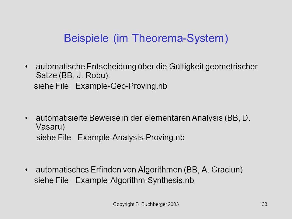 Copyright B. Buchberger 200333 Beispiele (im Theorema-System) automatische Entscheidung über die Gültigkeit geometrischer Sätze (BB, J. Robu): siehe F